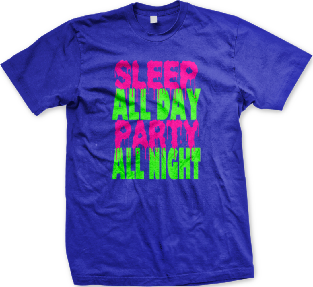 Sleep All Day Party All Night Drinking Wasted Drugs Turnt