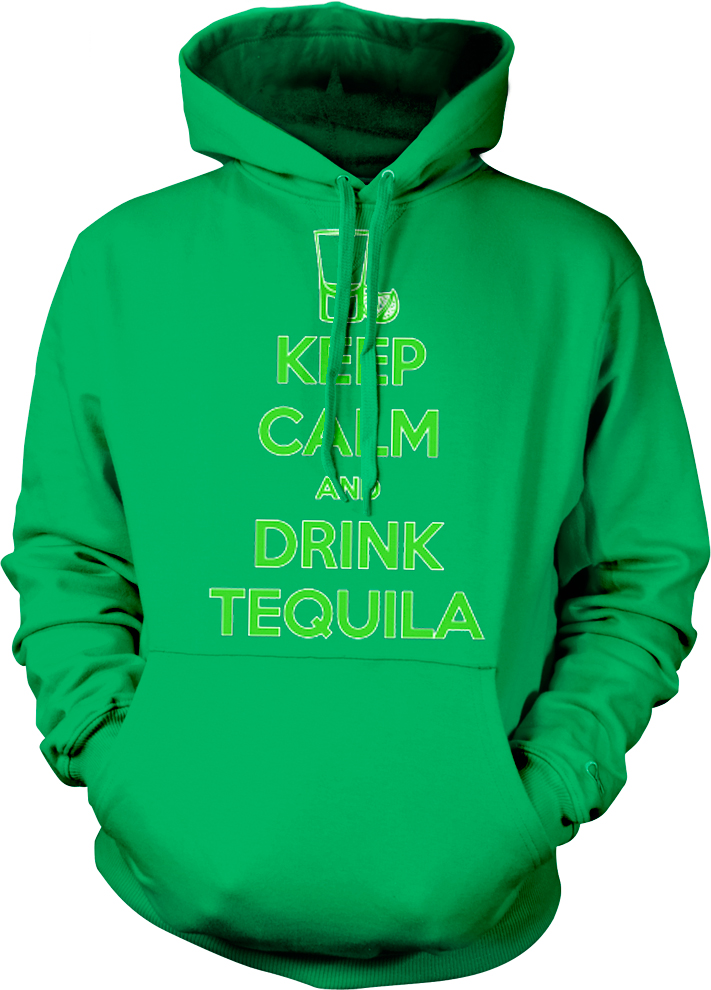 Keep Calm And Drink Tequila Drinking Drunk Alcohol Party Hoodie Pullover