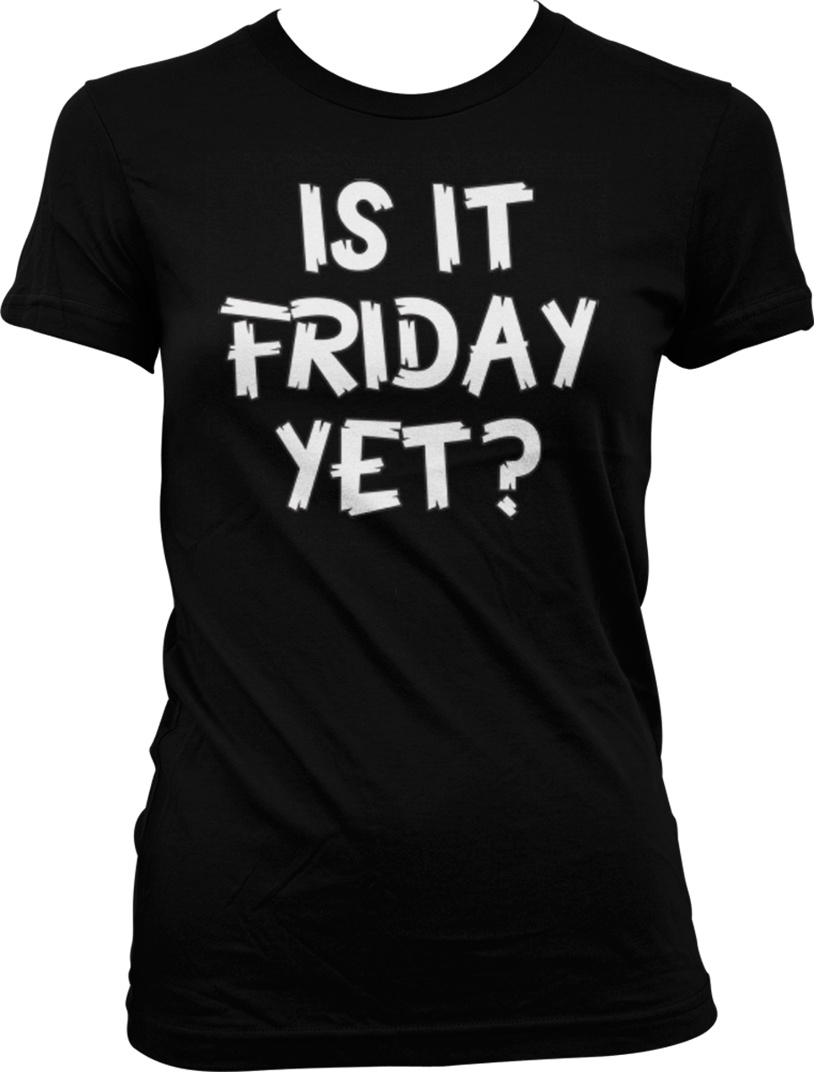Is it friday yet work week bored party weekend funny for Bored now t shirt
